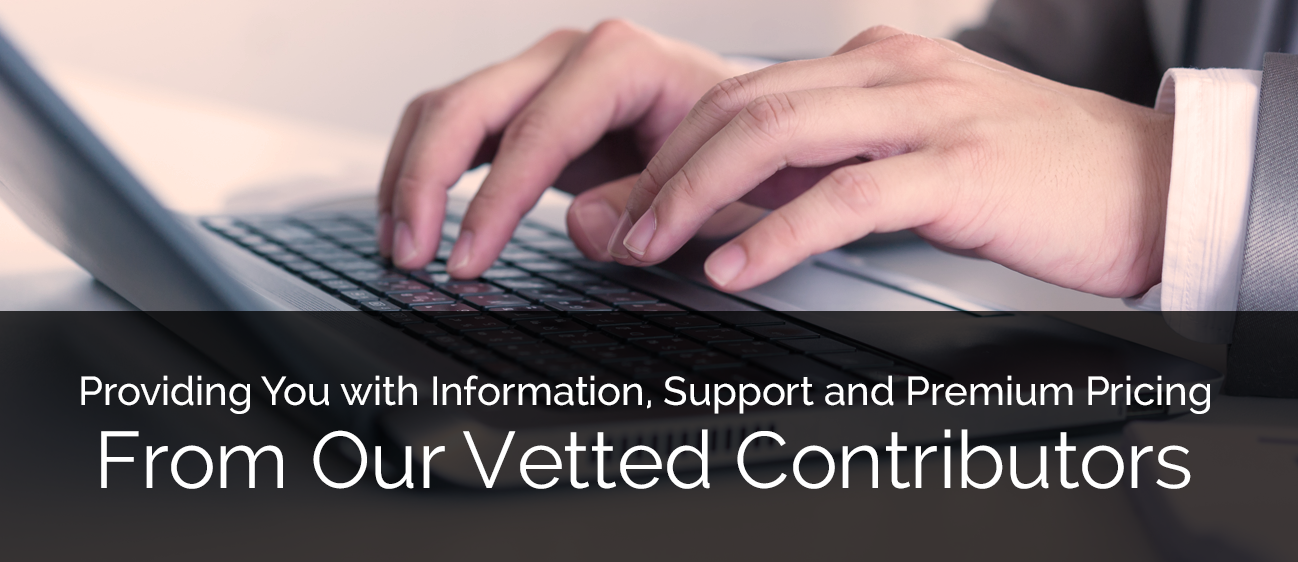 Providing You with Information, Support and Premium Pricing From Our Vetted Contributors